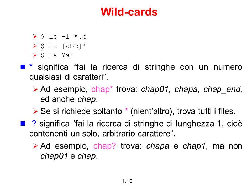 Wild-cards $ ls –l *.c. $ ls [abc]* $ ls a* * significa fai la ricerca di stringhe con un numero qualsiasi di caratteri .